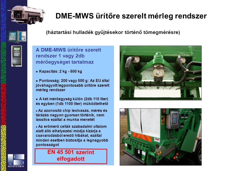 (háztartási hulladék gyűjtésekor történő tömegmérésre) A DME-MWS ürítőre szerelt rendszer 1 vagy 2db mérőegységet tartalmaz l Kapacitás: 2 kg - 600 kg