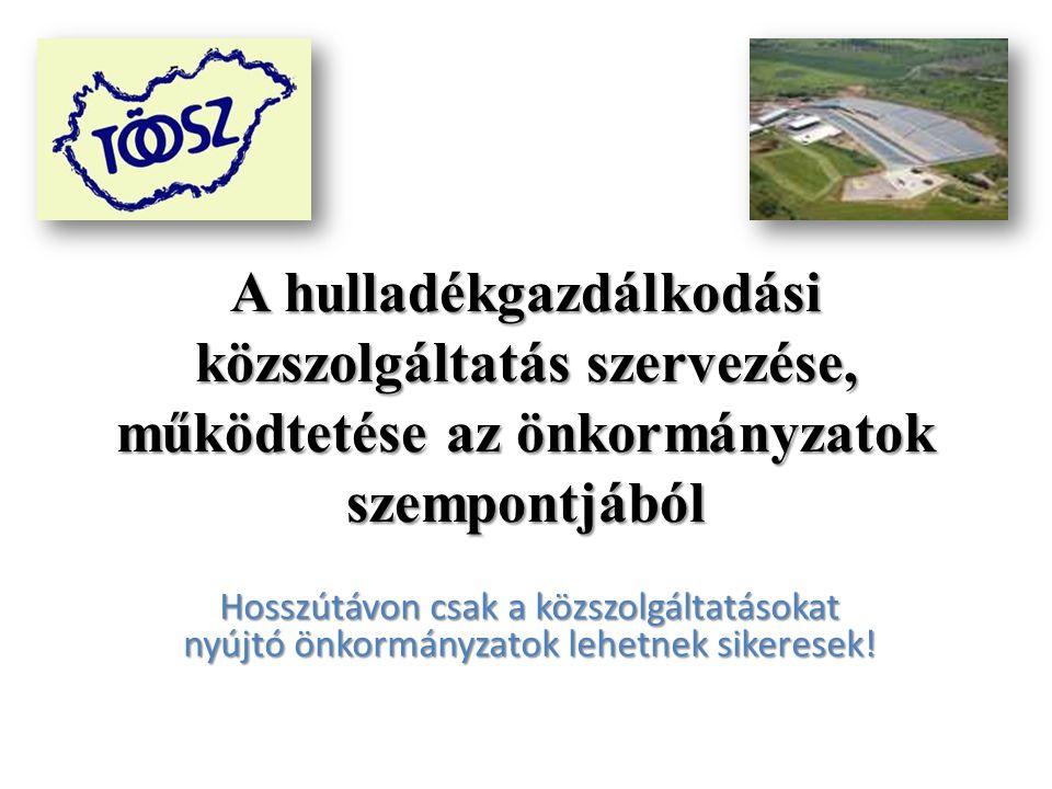 A hulladékgazdálkodási közszolgáltatás szervezése, működtetése az önkormányzatok szempontjából Hosszútávon csak a közszolgáltatásokat nyújtó önkormányzatok lehetnek sikeresek!