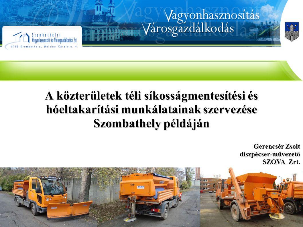 A közterületek téli síkosságmentesítési és hóeltakarítási munkálatainak szervezése Szombathely példáján Gerencsér Zsolt diszpécser-művezető SZOVA Zrt.