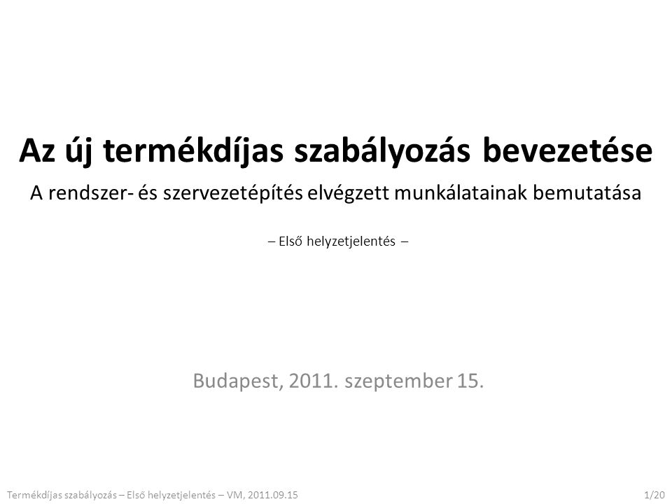 Az új termékdíjas szabályozás bevezetése A rendszer- és szervezetépítés elvégzett munkálatainak bemutatása – Első helyzetjelentés – Budapest, 2011.