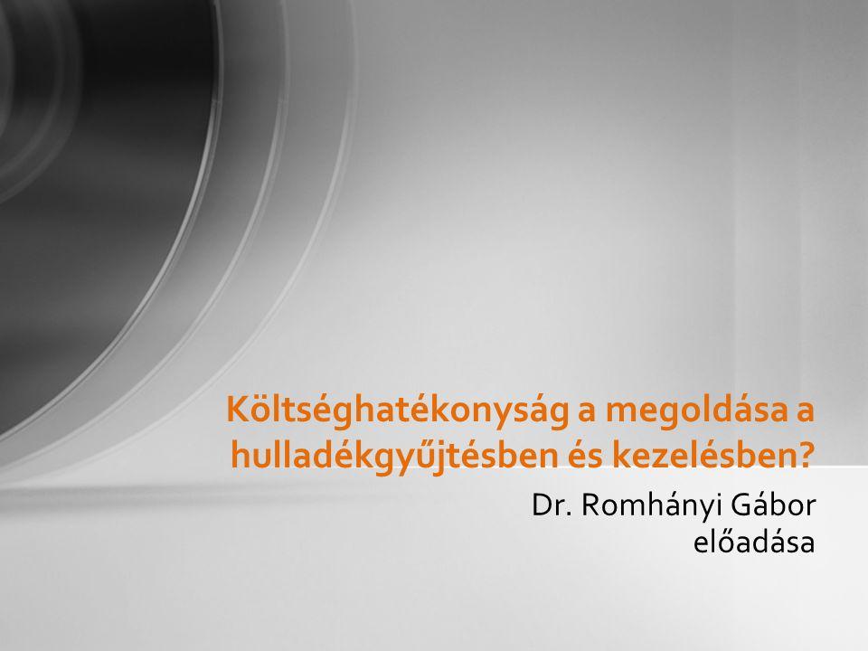 Dr. Romhányi Gábor előadása Költséghatékonyság a megoldása a hulladékgyűjtésben és kezelésben