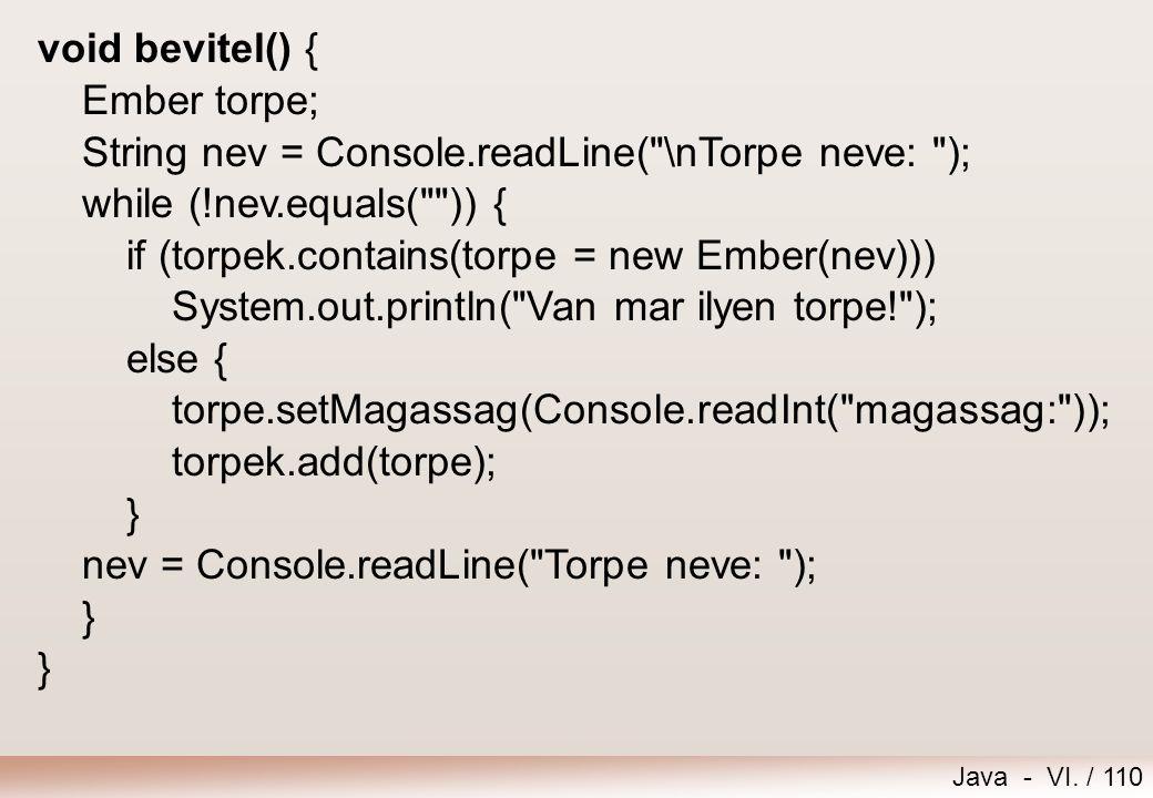 Java - VI. / 110 void bevitel() { Ember torpe; String nev = Console.readLine(