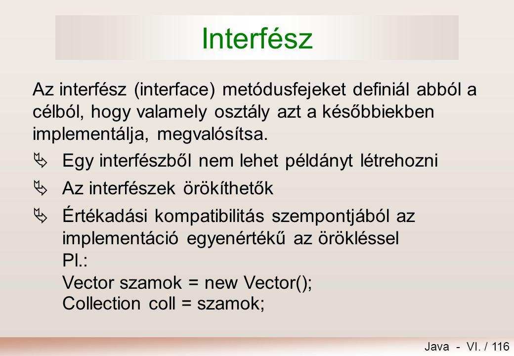 Java - VI. / 116 Interfész  Egy interfészből nem lehet példányt létrehozni  Az interfészek örökíthetők Az interfész (interface) metódusfejeket defin