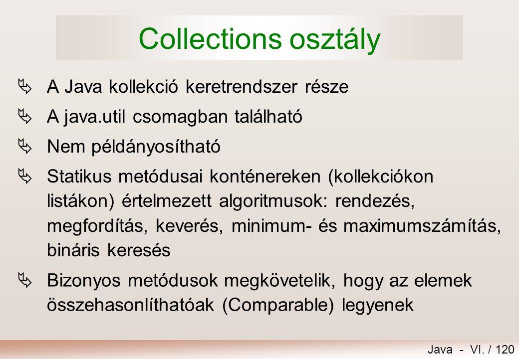 Java - VI. / 120 Collections osztály  A Java kollekció keretrendszer része  A java.util csomagban található  Nem példányosítható  Statikus metódus