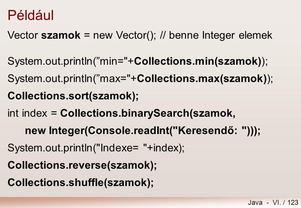 """Java - VI. / 123 Például Vector szamok = new Vector(); // benne Integer elemek System.out.println(""""min="""