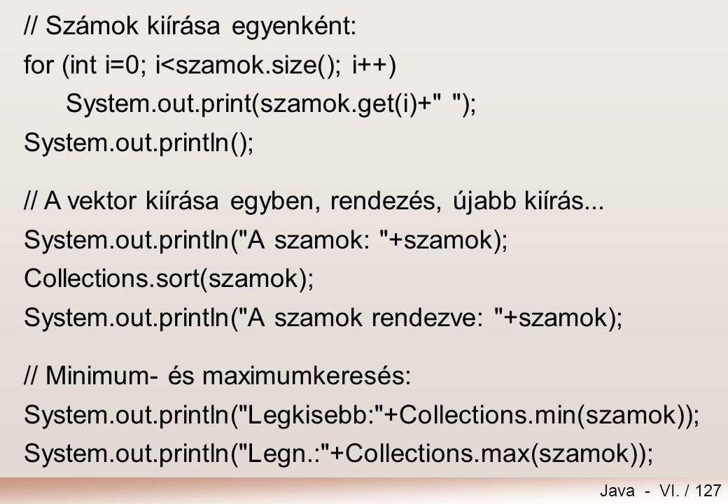 Java - VI. / 127 // Számok kiírása egyenként: for (int i=0; i<szamok.size(); i++) System.out.print(szamok.get(i)+