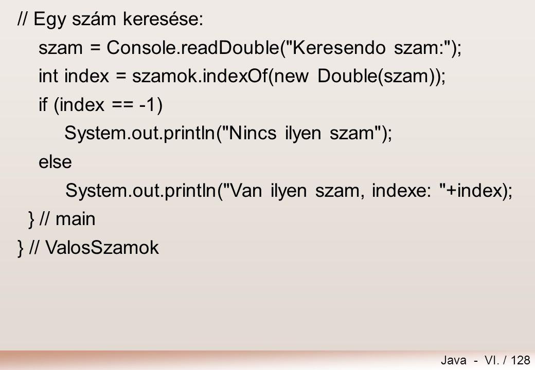 Java - VI. / 128 // Egy szám keresése: szam = Console.readDouble(