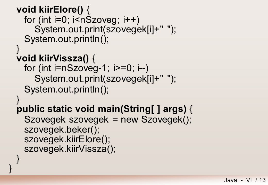 Java - VI. / 13 void kiirElore() { for (int i=0; i<nSzoveg; i++) System.out.print(szovegek[i]+