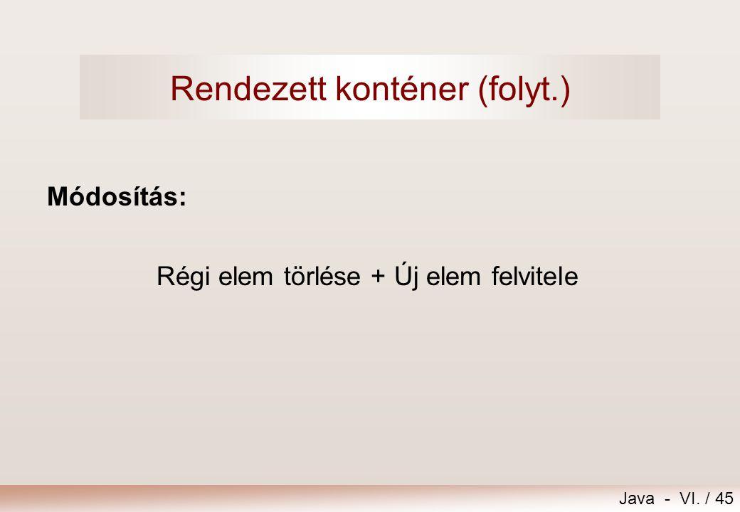 Java - VI. / 45 Módosítás: Régi elem törlése + Új elem felvitele Rendezett konténer (folyt.)