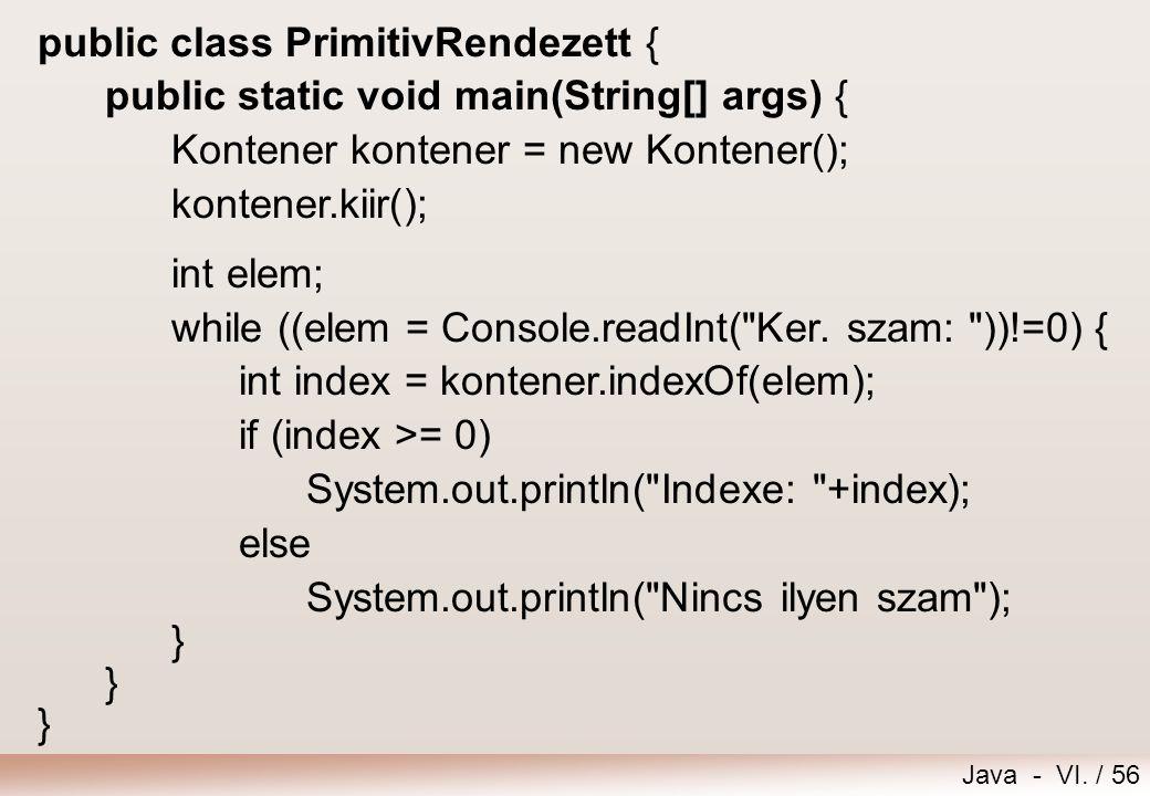 Java - VI. / 56 public class PrimitivRendezett { public static void main(String[] args) { Kontener kontener = new Kontener(); kontener.kiir(); int ele