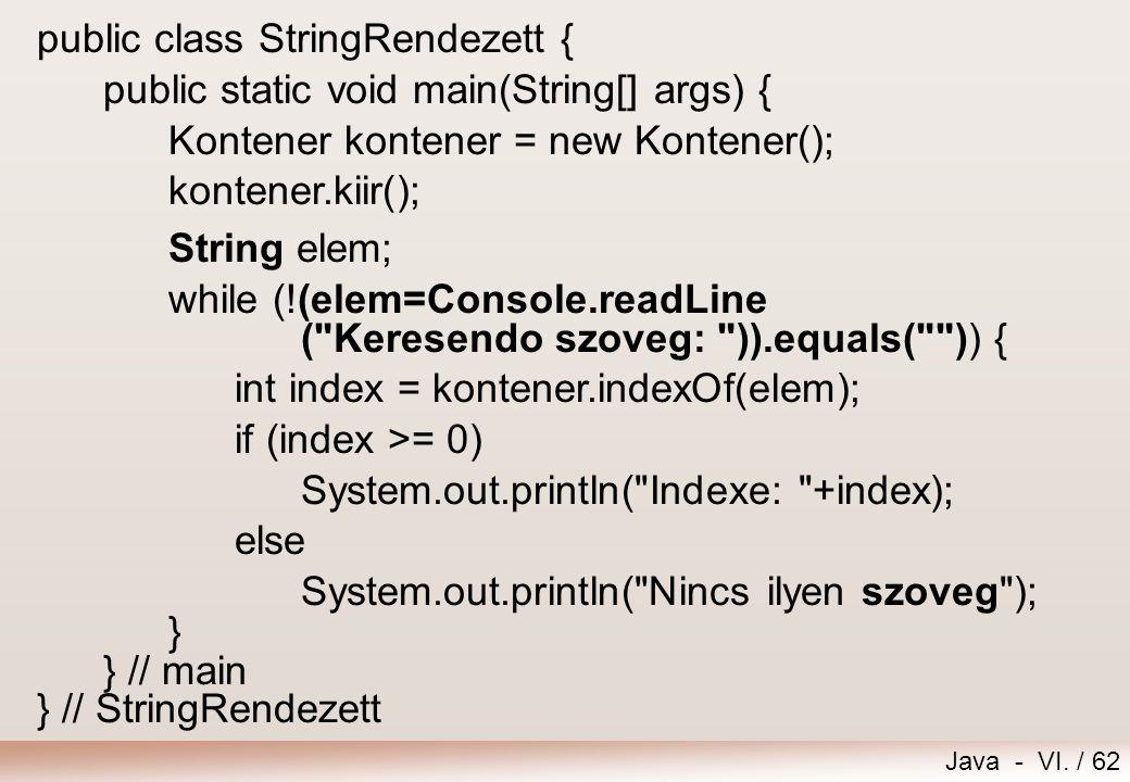 Java - VI. / 62 public class StringRendezett { public static void main(String[] args) { Kontener kontener = new Kontener(); kontener.kiir(); String el