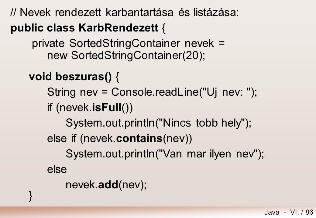 Java - VI. / 86 // Nevek rendezett karbantartása és listázása: public class KarbRendezett { private SortedStringContainer nevek = new SortedStringCont
