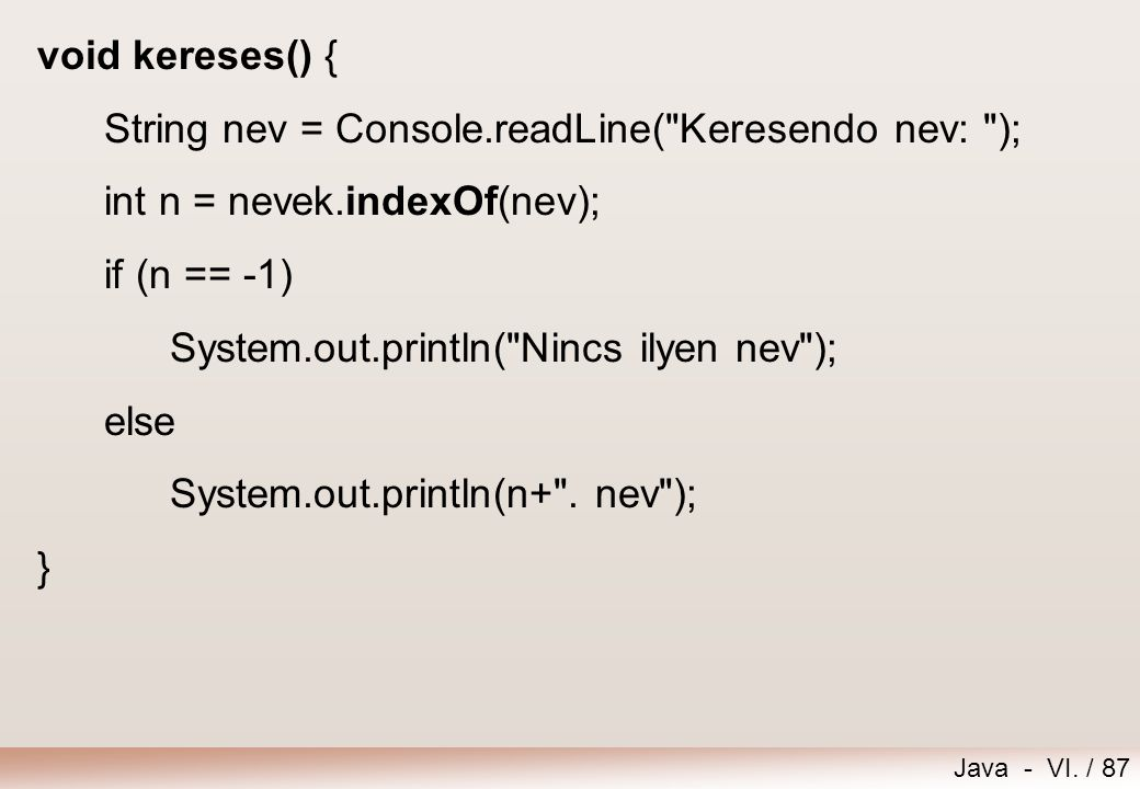 Java - VI. / 87 void kereses() { String nev = Console.readLine(