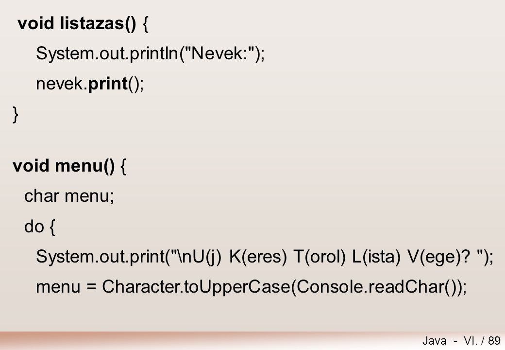 Java - VI. / 89 void listazas() { System.out.println(