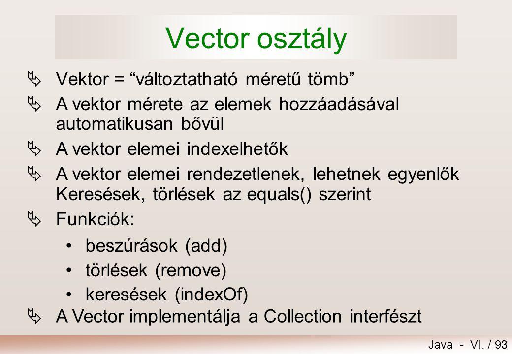"""Java - VI. / 93 Vector osztály  Vektor = """"változtatható méretű tömb""""  A vektor mérete az elemek hozzáadásával automatikusan bővül  A vektor elemei"""
