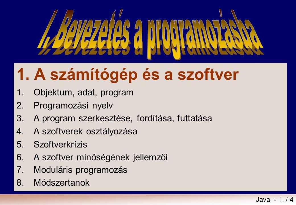 Java - I. / 3 1.A számítógép és a szoftver 2. Adat, algoritmus 3.A szoftver fejlesztése