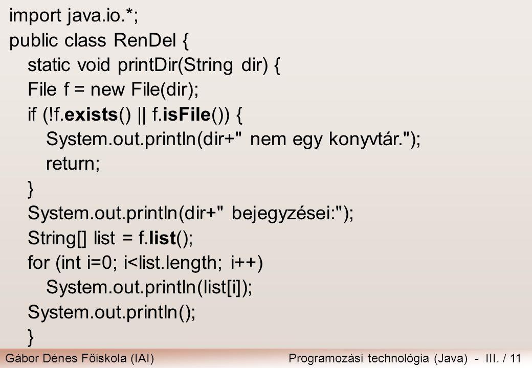Gábor Dénes Főiskola (IAI)Programozási technológia (Java) - III. / 11 import java.io.*; public class RenDel { static void printDir(String dir) { File