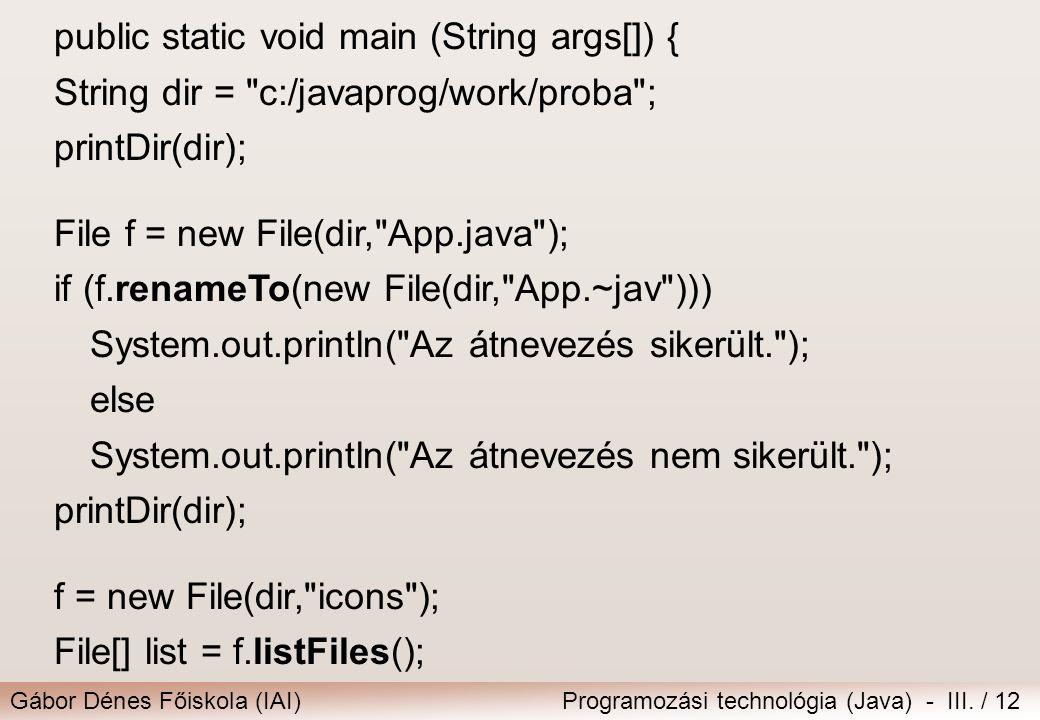 Gábor Dénes Főiskola (IAI)Programozási technológia (Java) - III. / 12 public static void main (String args[]) { String dir =