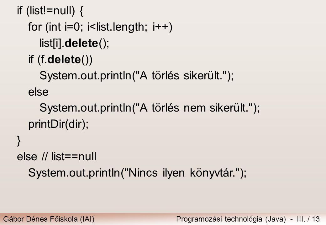 Gábor Dénes Főiskola (IAI)Programozási technológia (Java) - III. / 13 if (list!=null) { for (int i=0; i<list.length; i++) list[i].delete(); if (f.dele