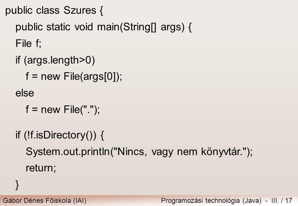 Gábor Dénes Főiskola (IAI)Programozási technológia (Java) - III. / 17 public class Szures { public static void main(String[] args) { File f; if (args.