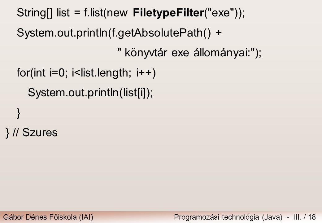 Gábor Dénes Főiskola (IAI)Programozási technológia (Java) - III. / 18 String[] list = f.list(new FiletypeFilter(