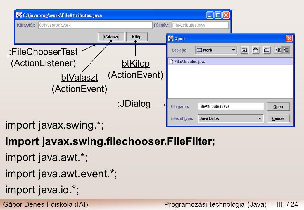 Gábor Dénes Főiskola (IAI)Programozási technológia (Java) - III. / 24 import javax.swing.*; import javax.swing.filechooser.FileFilter; import java.awt