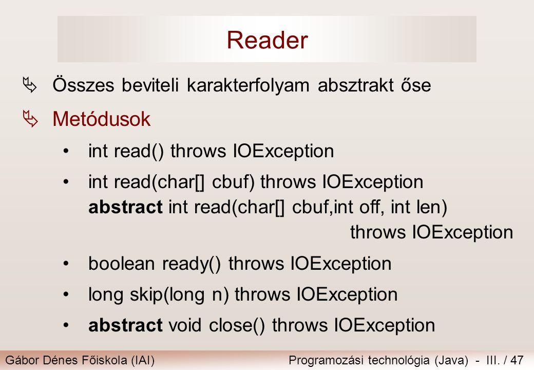 Gábor Dénes Főiskola (IAI)Programozási technológia (Java) - III. / 47 Reader  Összes beviteli karakterfolyam absztrakt őse  Metódusok int read() thr