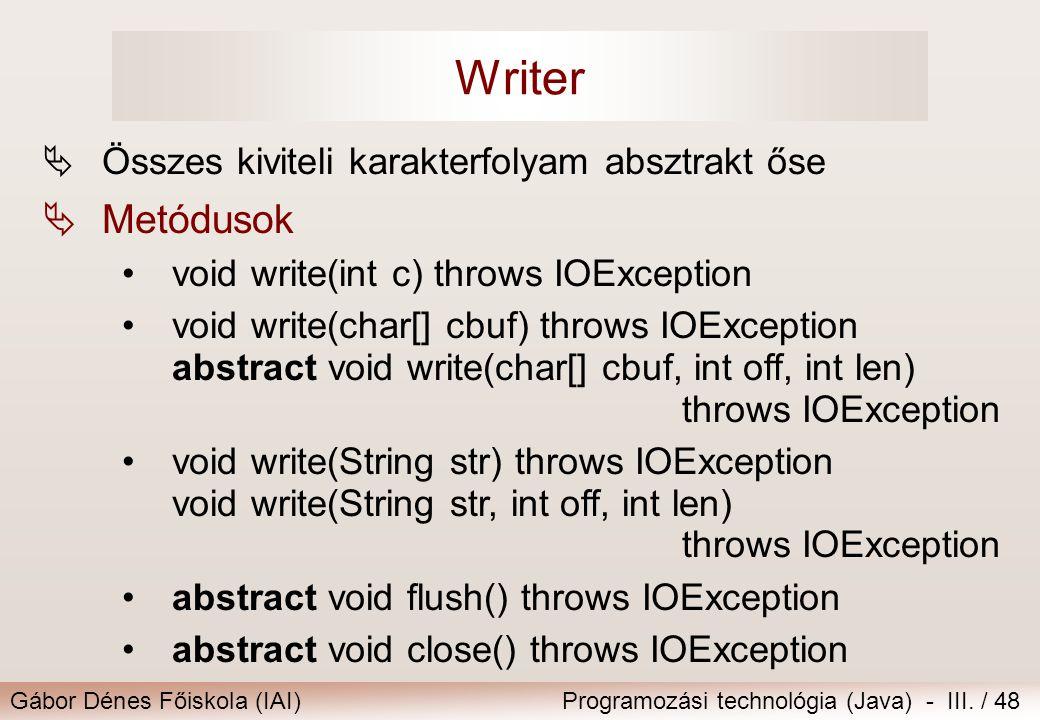 Gábor Dénes Főiskola (IAI)Programozási technológia (Java) - III. / 48 Writer  Összes kiviteli karakterfolyam absztrakt őse  Metódusok void write(int