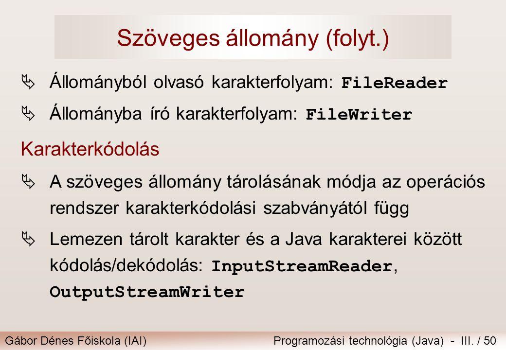 Gábor Dénes Főiskola (IAI)Programozási technológia (Java) - III. / 50 Szöveges állomány (folyt.)  Állományból olvasó karakterfolyam: FileReader  Áll