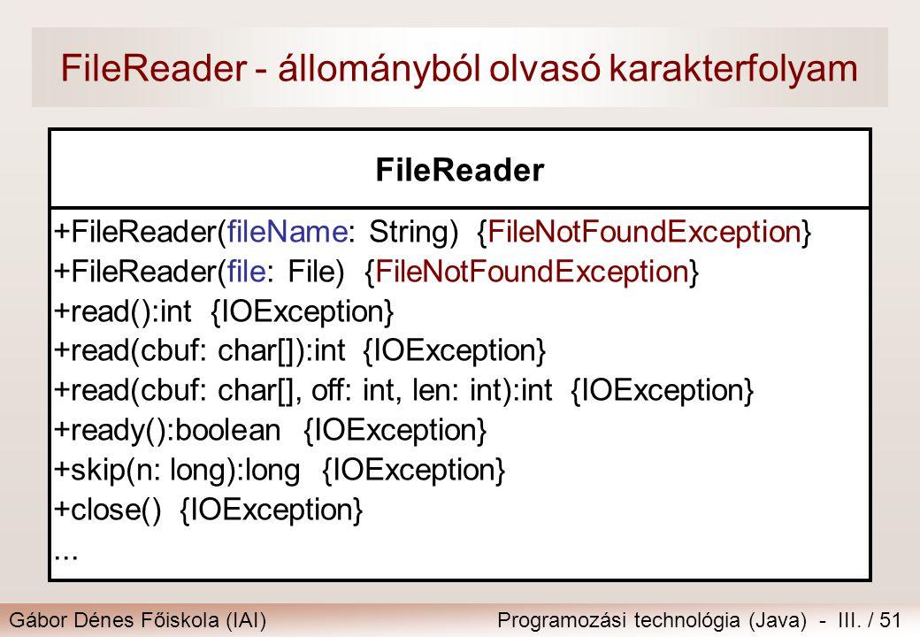 Gábor Dénes Főiskola (IAI)Programozási technológia (Java) - III. / 51 FileReader - állományból olvasó karakterfolyam FileReader +FileReader(fileName: