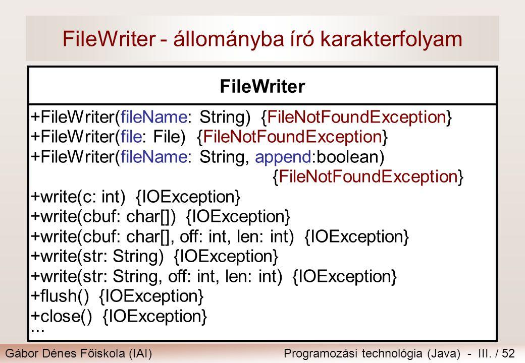 Gábor Dénes Főiskola (IAI)Programozási technológia (Java) - III. / 52 FileWriter - állományba író karakterfolyam FileWriter +FileWriter(fileName: Stri