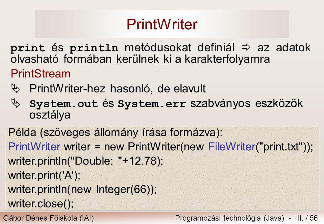 Gábor Dénes Főiskola (IAI)Programozási technológia (Java) - III. / 56 PrintWriter print és println metódusokat definiál  az adatok olvasható formában