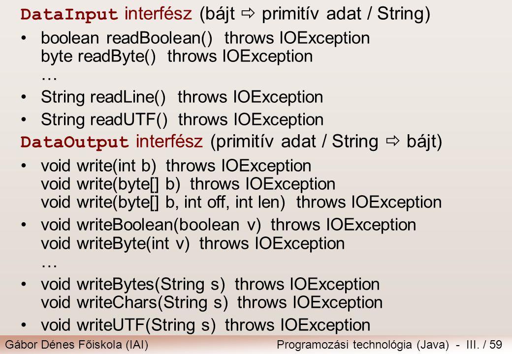 Gábor Dénes Főiskola (IAI)Programozási technológia (Java) - III. / 59 DataInput interfész (bájt  primitív adat / String) boolean readBoolean() throws
