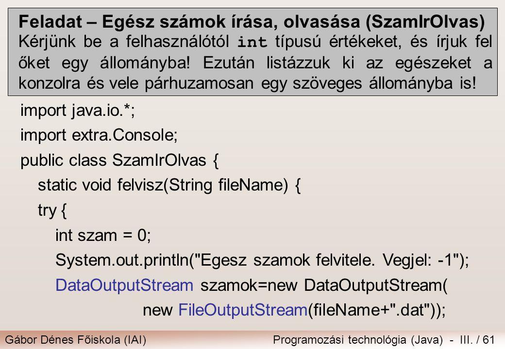 Gábor Dénes Főiskola (IAI)Programozási technológia (Java) - III. / 61 Feladat – Egész számok írása, olvasása (SzamIrOlvas) Kérjünk be a felhasználótól