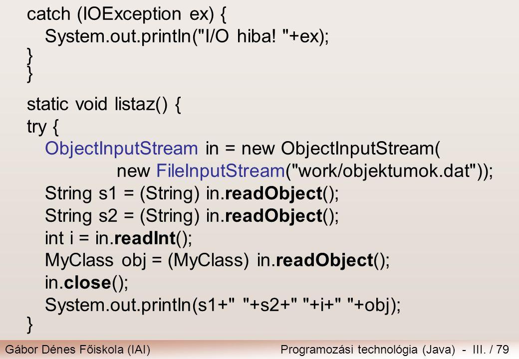 Gábor Dénes Főiskola (IAI)Programozási technológia (Java) - III. / 79 catch (IOException ex) { System.out.println(