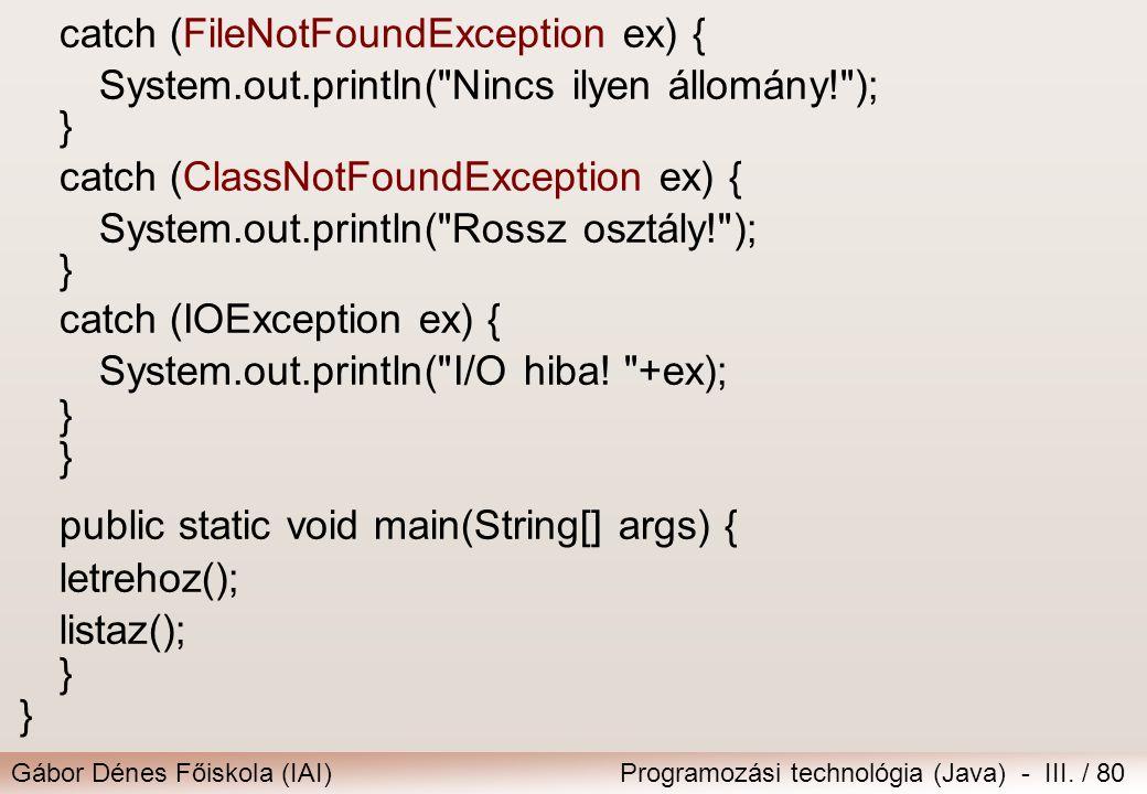 Gábor Dénes Főiskola (IAI)Programozási technológia (Java) - III. / 80 catch (FileNotFoundException ex) { System.out.println(