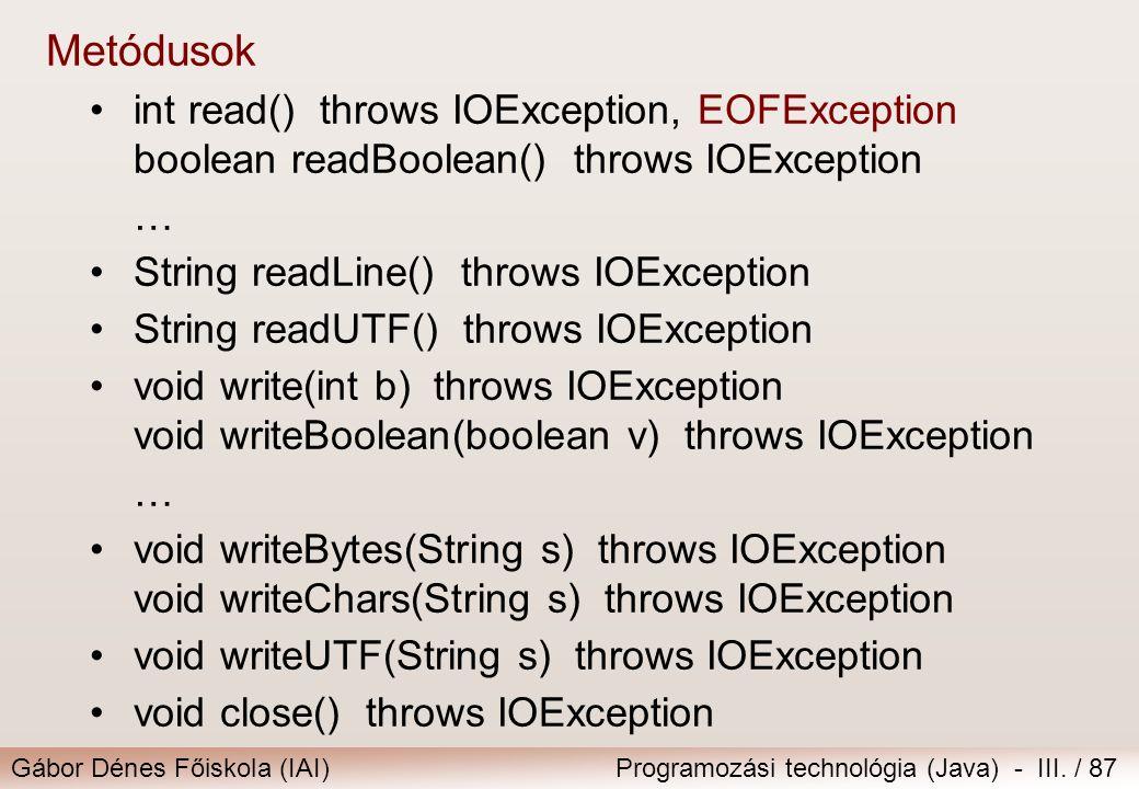Gábor Dénes Főiskola (IAI)Programozási technológia (Java) - III. / 87 Metódusok int read() throws IOException, EOFException boolean readBoolean() thro
