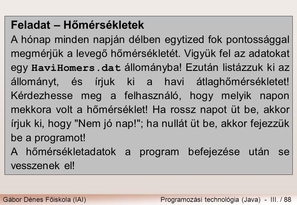 Gábor Dénes Főiskola (IAI)Programozási technológia (Java) - III. / 88 Feladat – Hőmérsékletek A hónap minden napján délben egytized fok pontossággal m