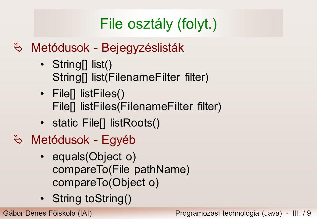 Gábor Dénes Főiskola (IAI)Programozási technológia (Java) - III. / 9 File osztály (folyt.)  Metódusok - Egyéb equals(Object o) compareTo(File pathNam