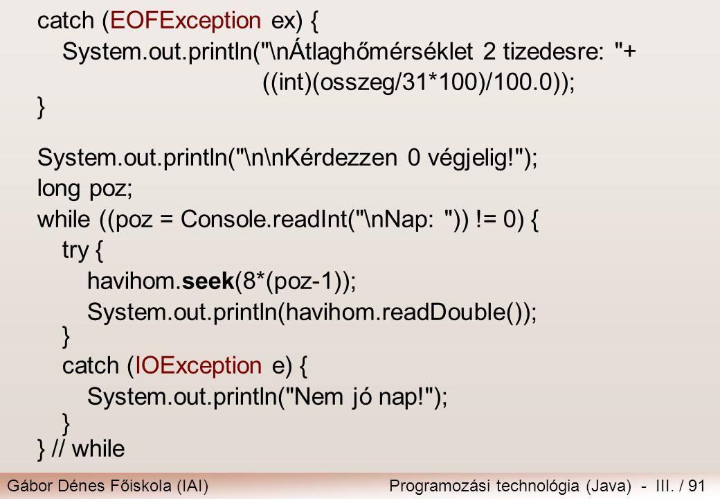 Gábor Dénes Főiskola (IAI)Programozási technológia (Java) - III. / 91 catch (EOFException ex) { System.out.println(