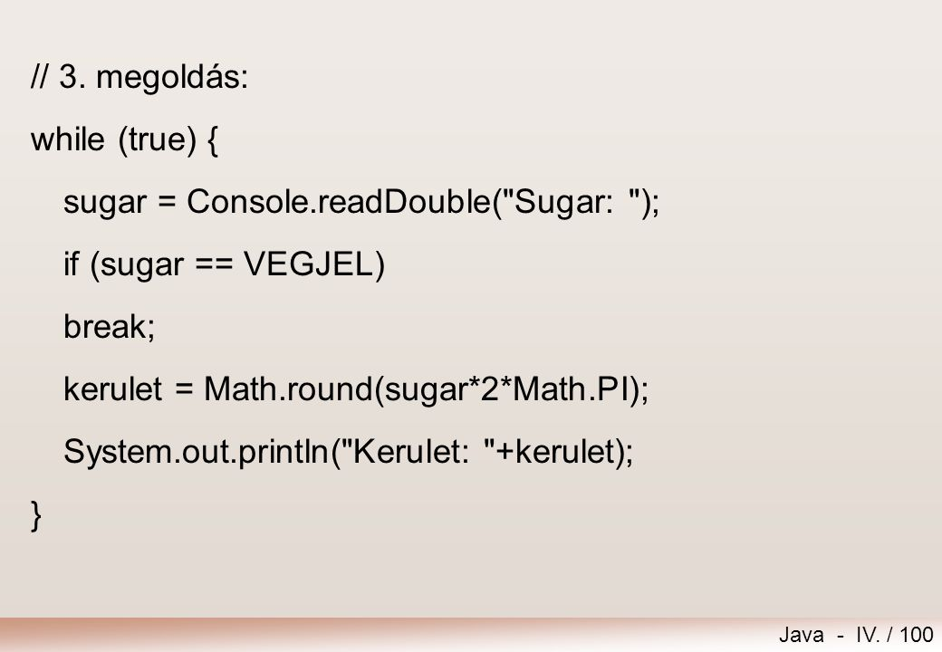 Java - IV. / 99 // 2. megoldás: while ((sugar = Console.readDouble(