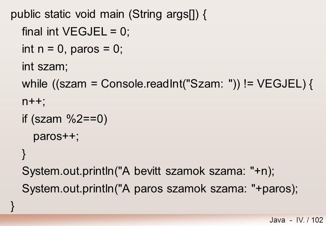 Java - IV. / 101 Megszámlálás Feladat – Megszámol Kérjünk be számokat a felhasználótól 0 végjelig. Írjuk ki a bevitt és a páros számok számát! import