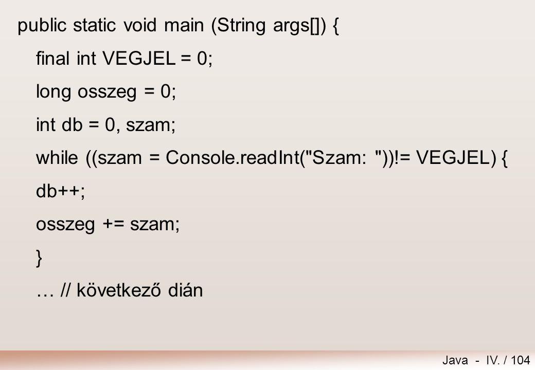Java - IV. / 103 Összegzés, átlagszámítás Feladat – Átlag Olvassunk be számokat nulla végjelig, majd írjuk ki ezek összegét, darabszámát és átlagát! i