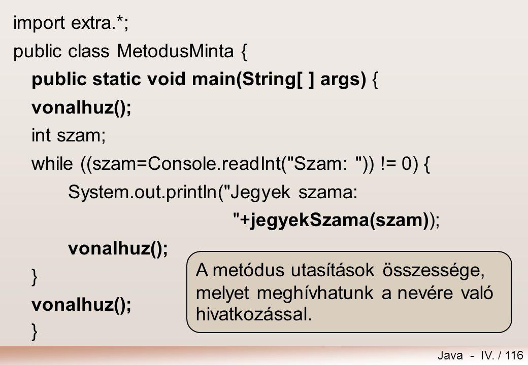 Java - IV. / 115 Nagyvonalú terv (pszeudokód) adatok: szám, jegyek száma vonalhúzás in: szám while szam != 0 jegyek számának kiszámítása és kiírása vo