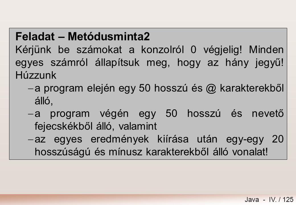 Java - IV. / 124 Metódusok túlterhelése  int min(int a, int b) long min(long a, long b)  Metódus szignatúrája: azonosítja a metódust metódus neve +