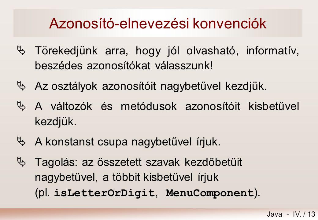 Java - IV. / 12 Példák  Szintaktikailag helyes azonosítók: pi_pi, Csapda22, _kakadu, $nezzIde$, PI, ÁlljMeg, grü , ЮJ  Szintaktikailag helytelen az