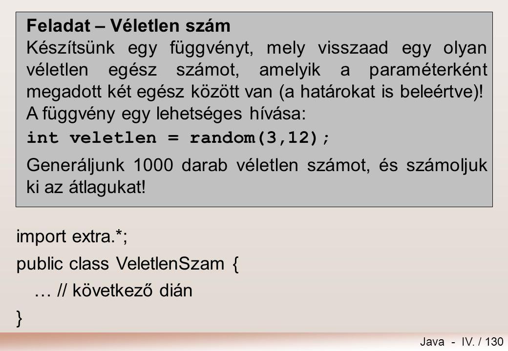 Java - IV. / 129 public class Osszeg { static int sum(int a,int b) { return a+b; } public static void main(String[] args) { int osszeg, a=3; osszeg =