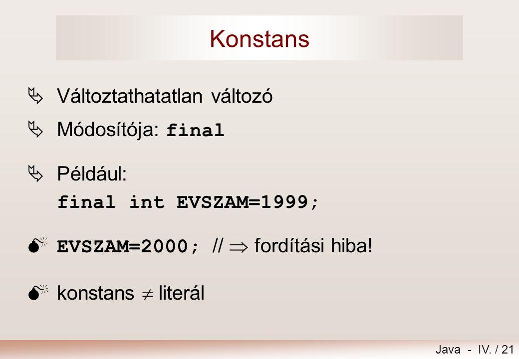 Java - IV. / 20 Deklarálás, inicializálás  A Javában a változókat deklarálni kell! Deklarálás: ; Például: int letszam; Deklarálás és inicializálás: =