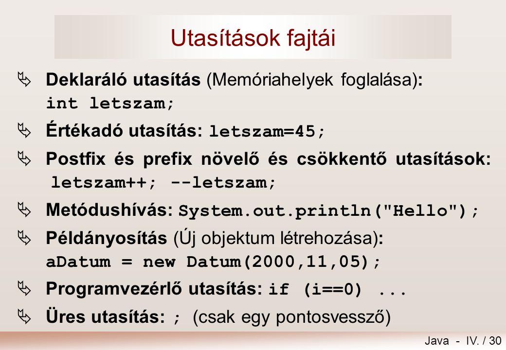 Java - IV. / 29 Blokk, utasítás  Blokk (összetett utasítás): {... }  Mindaz, amit abban a blokkban adunk meg, pontosan arra a blokkra érvényes!  Ah