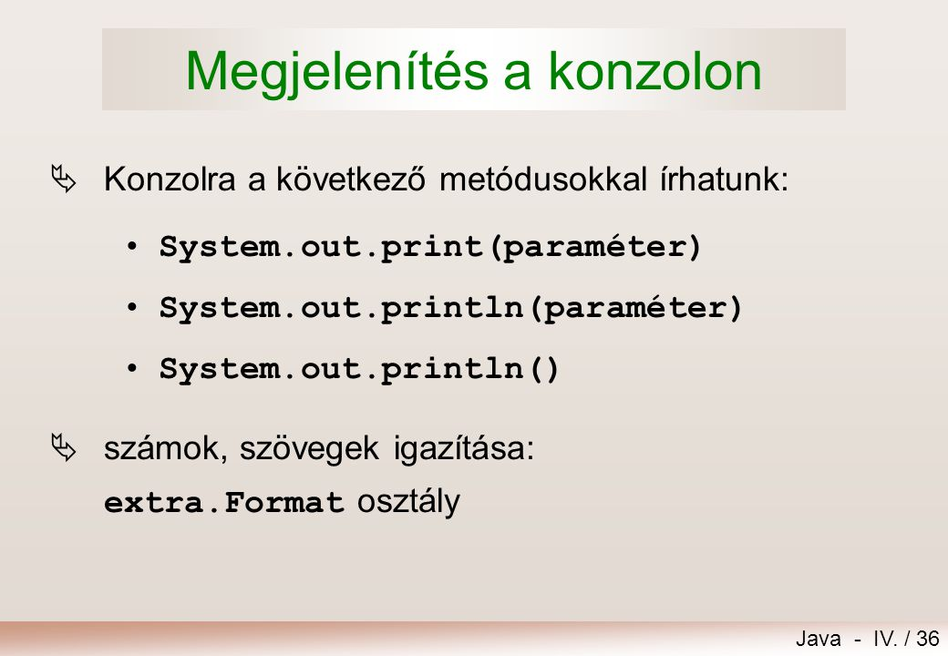 Java - IV. / 35 Adatok bevitele a konzolról extra::Console +readInt(str: String): int +readInt(): int +readLong(str: String): long +readLong(): long +